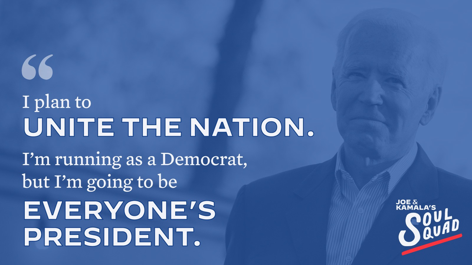 "Joe Biden saying ""I plan to united the nation. I am running as a Democrat, but I'm going to be everyone's president."""
