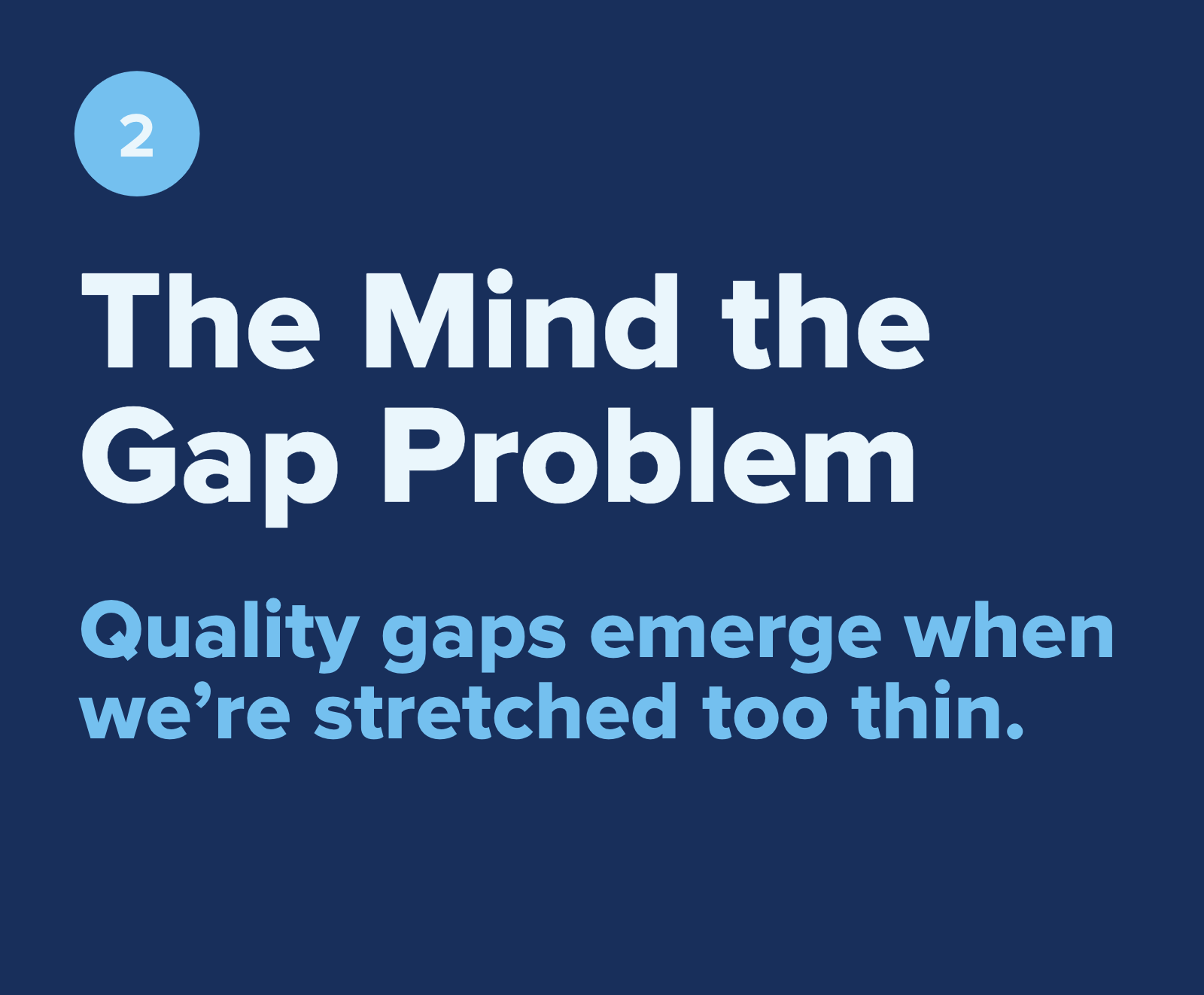 The Mind the Gap Problem—Quality gaps emerge when we're stretched too thin.