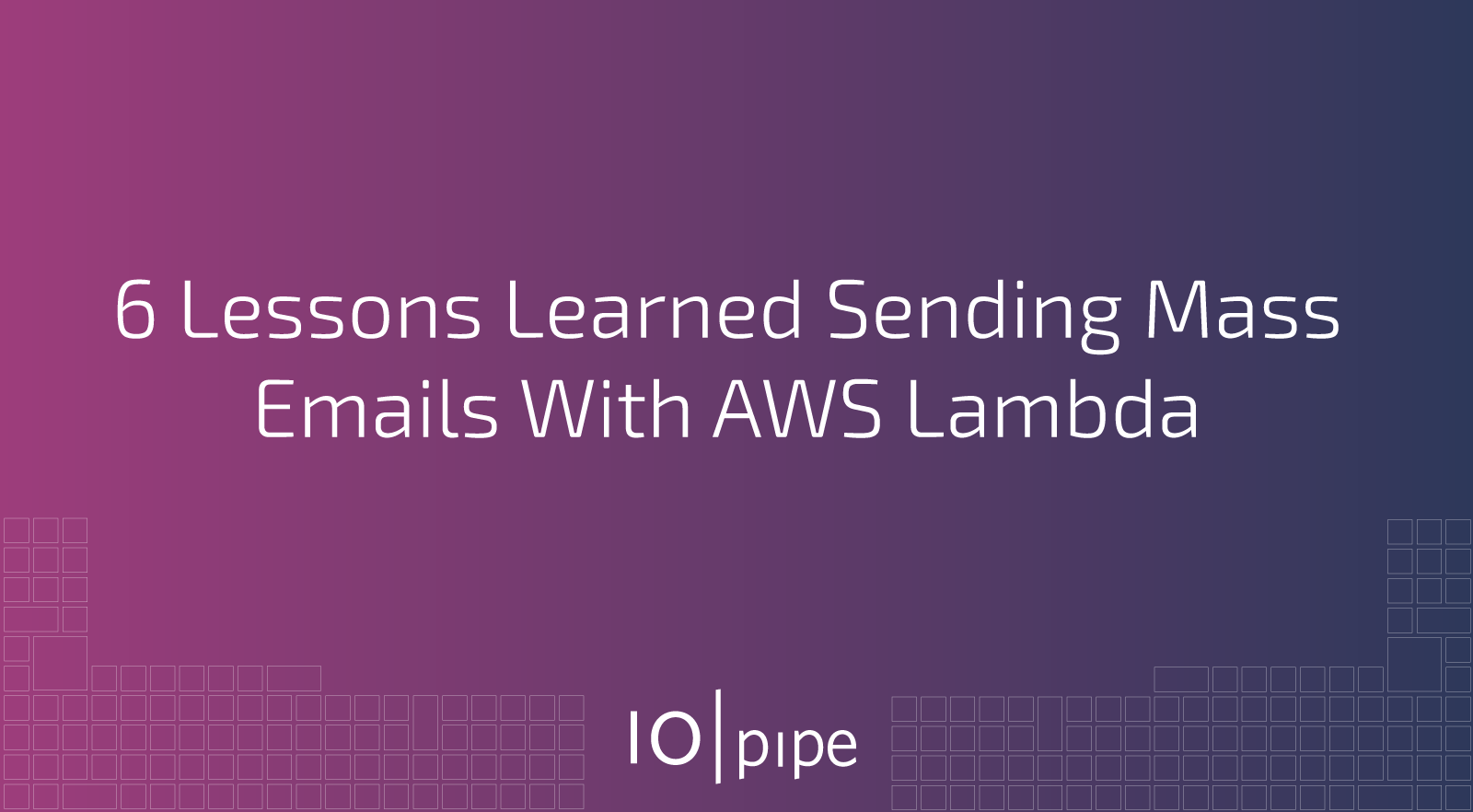6 Lessons Learned Sending Mass Emails With AWS Lambda