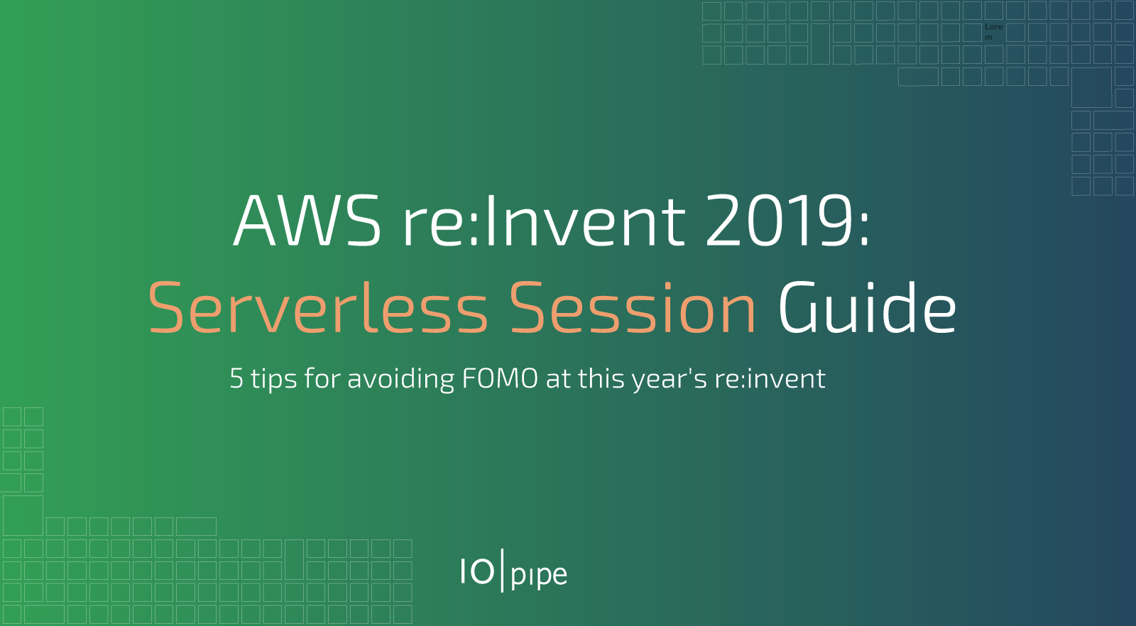 AWS re:Invent 2019: Serverless Session Guide - IOpipe Blog