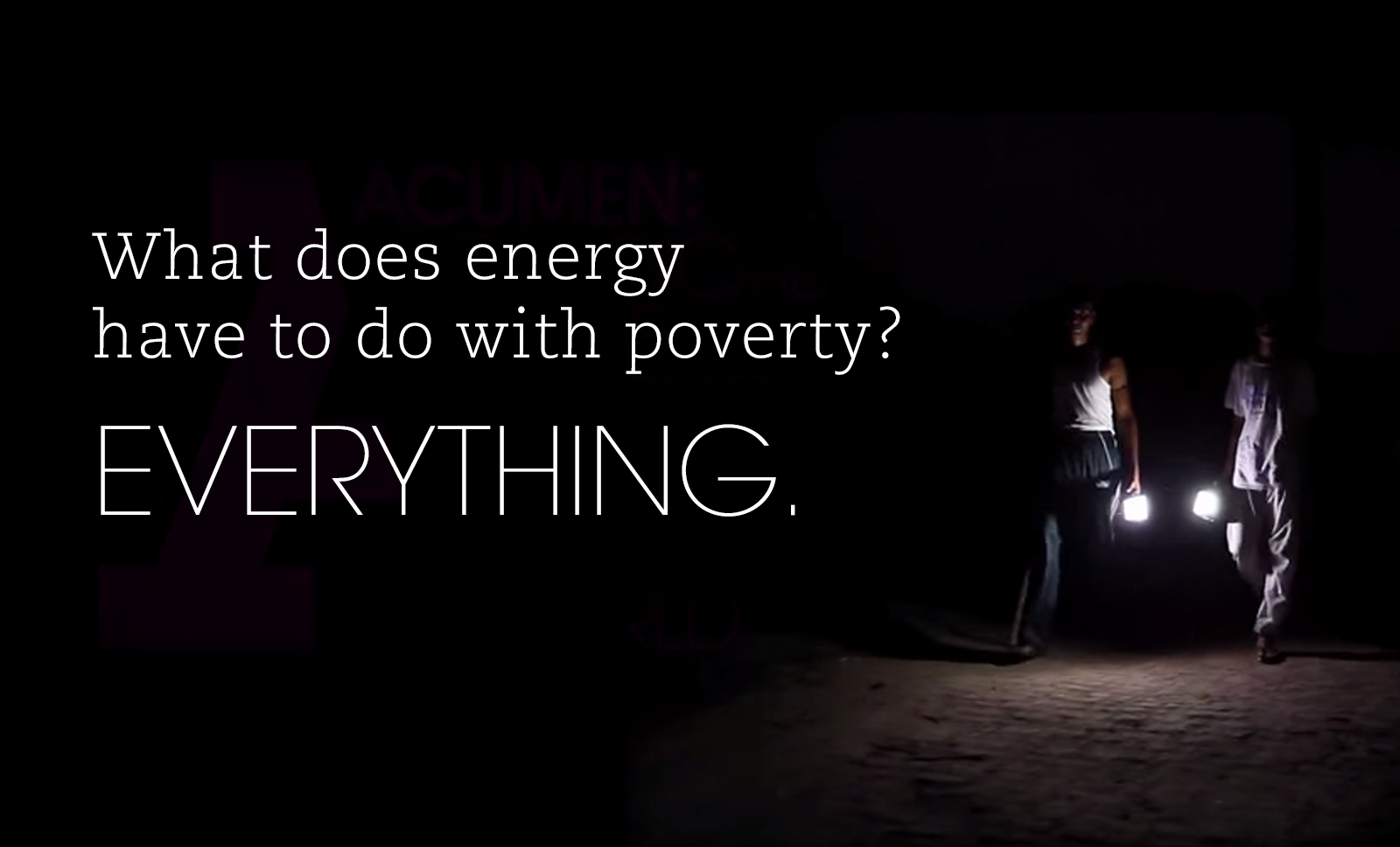 What Does Energy Have To Do With Poverty? Everything
