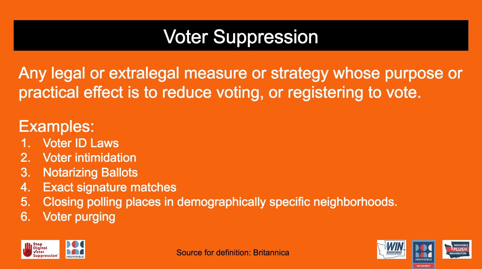 Voter Suppression: Any legal or extralegal measure or strategy whose purpose or practical effect is to reduce voting