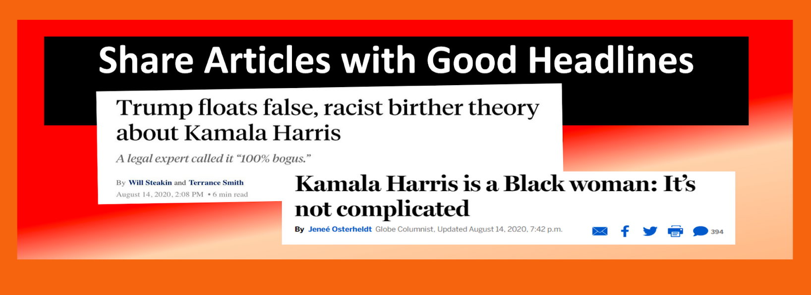 Share articles with good headlines. Example: Trump floats false, racist birther theory about Kamala Harris
