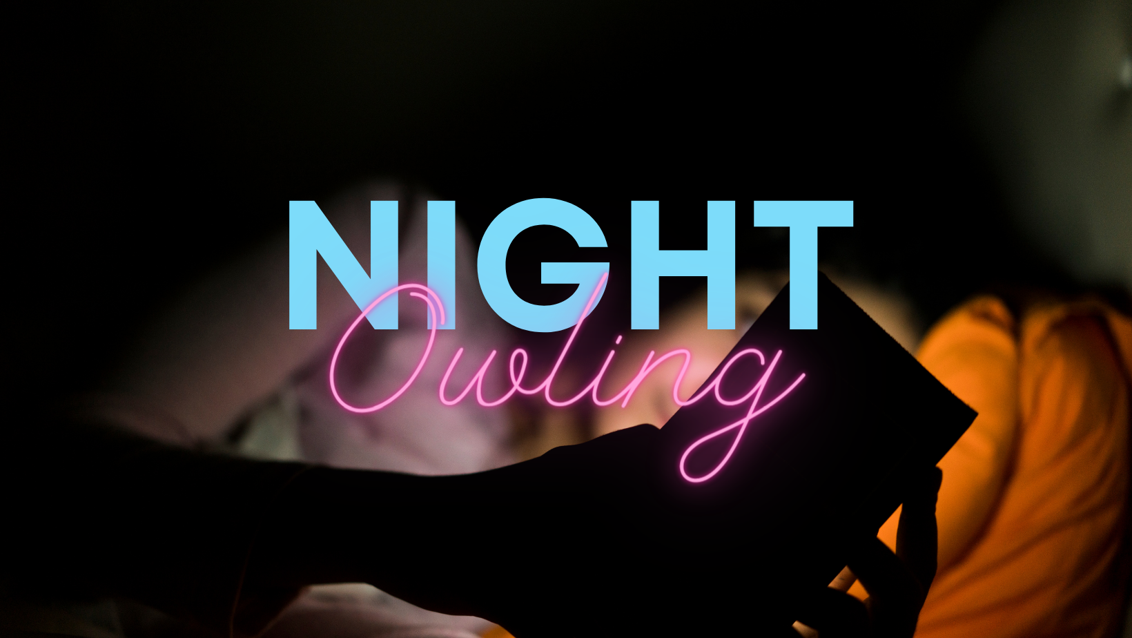 "soft glow of a device illuminates a mostly obscured woman holding it. Text reads ""Night Owling."""