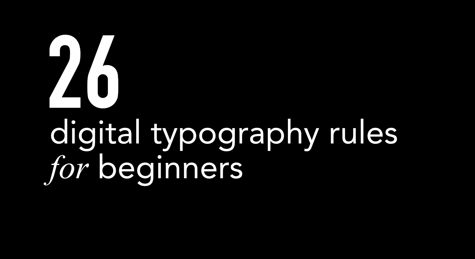 26 Digital Typography Rules For Beginners Design In The