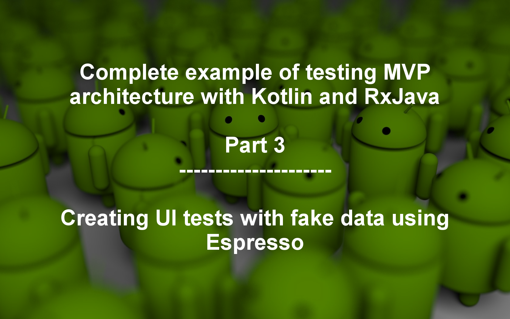 Complete example of testing MVP architecture with Kotlin and