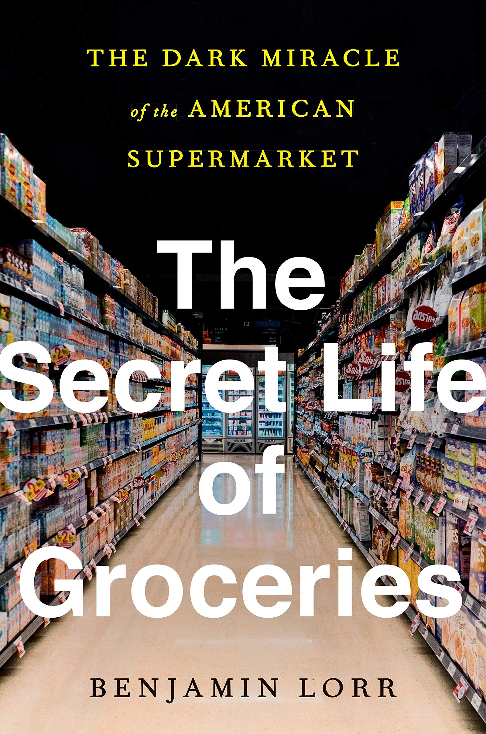 Cover for The Secret Life of Groceries: The Dark Miracle of the American Supermarket by Benjamin Lorr