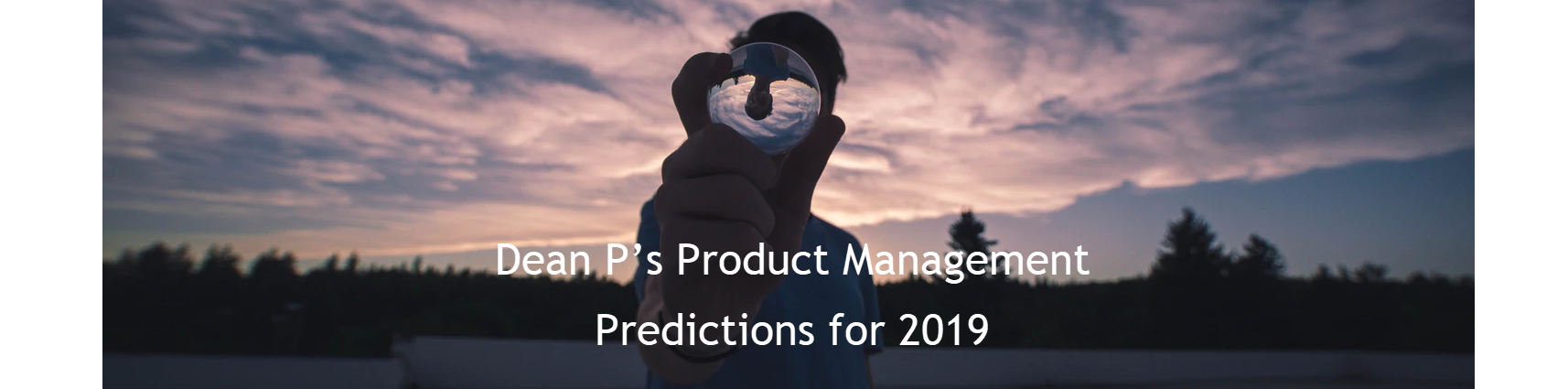 Dean P's Product Management Predictions for 2019 - Dean On