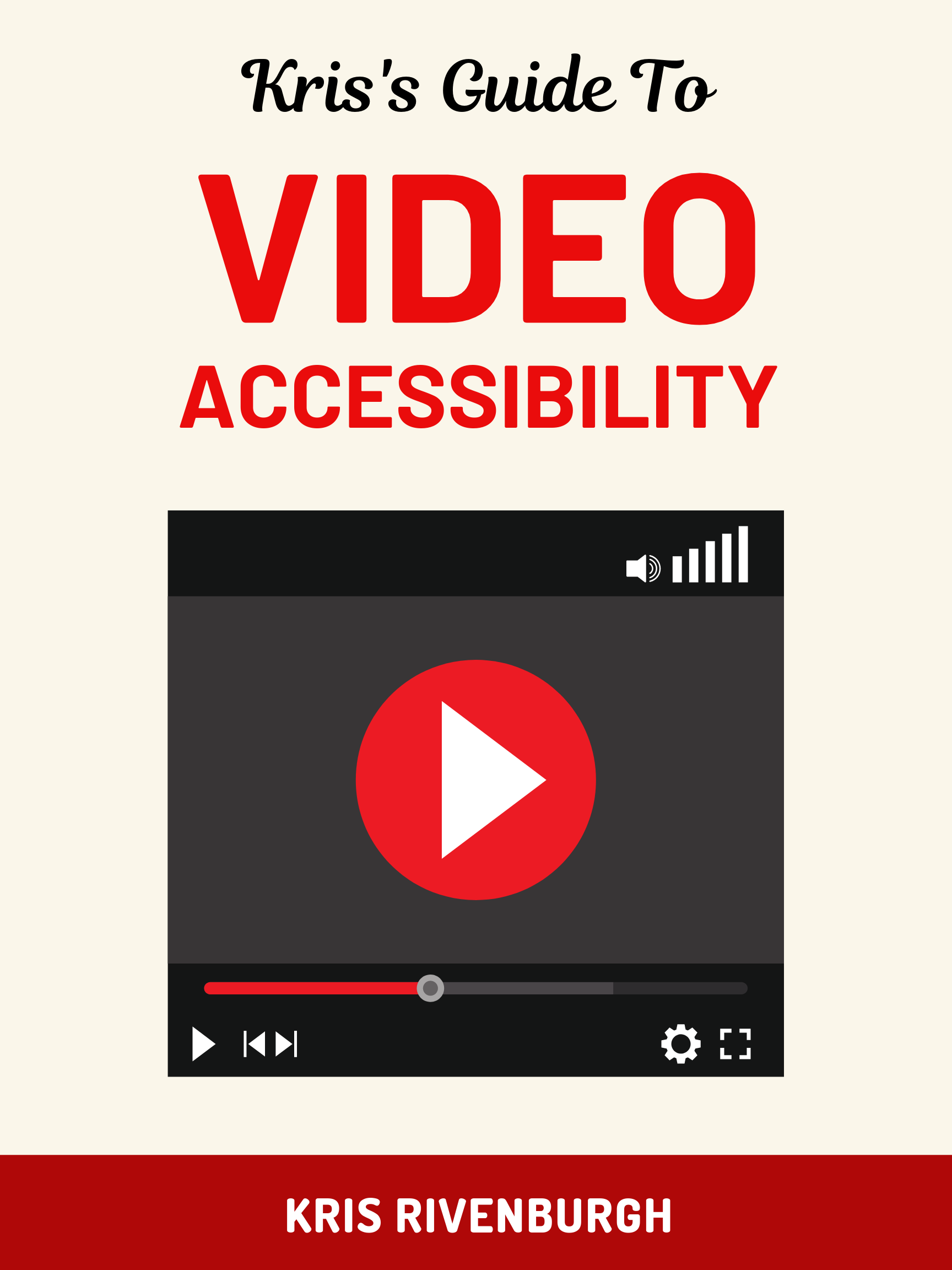 Flyer style cover for article: Kris's Guide to Video Accessibility with YouTube player icon with controls, by Kris Rivenburgh