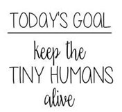 "Poster ""Keep the Tiny Humans Alive"" Pinterest"