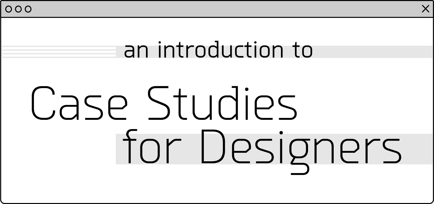 An Introduction to Case Studies for Designers