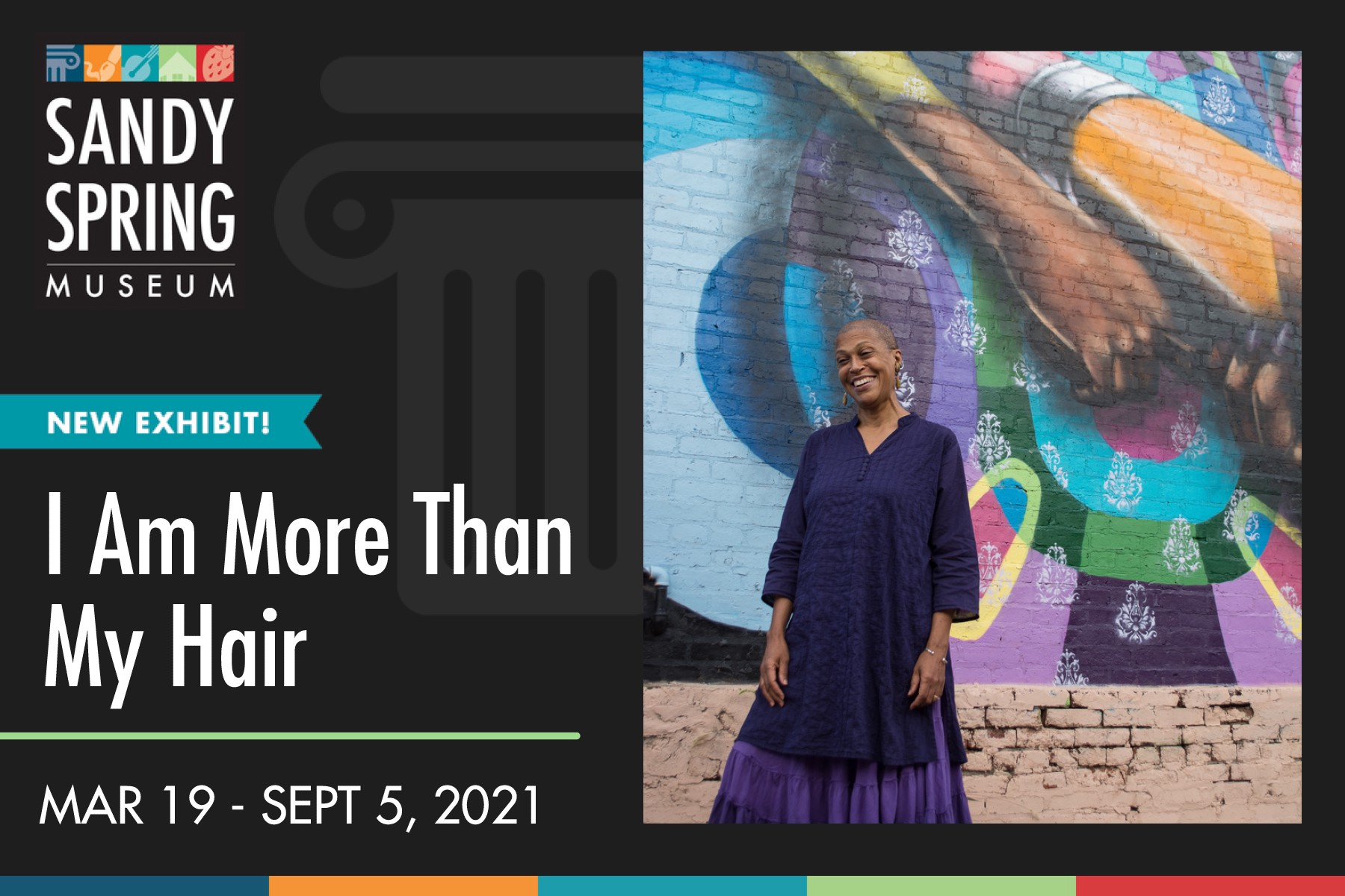 """Flyer of exhibition of I AM MORE THAN MY HAIR. It reads: """"Sandy Spring Museum. New Exhibit! I AM MORE THAN MY HAIR. March 19—September 5, 2021."""