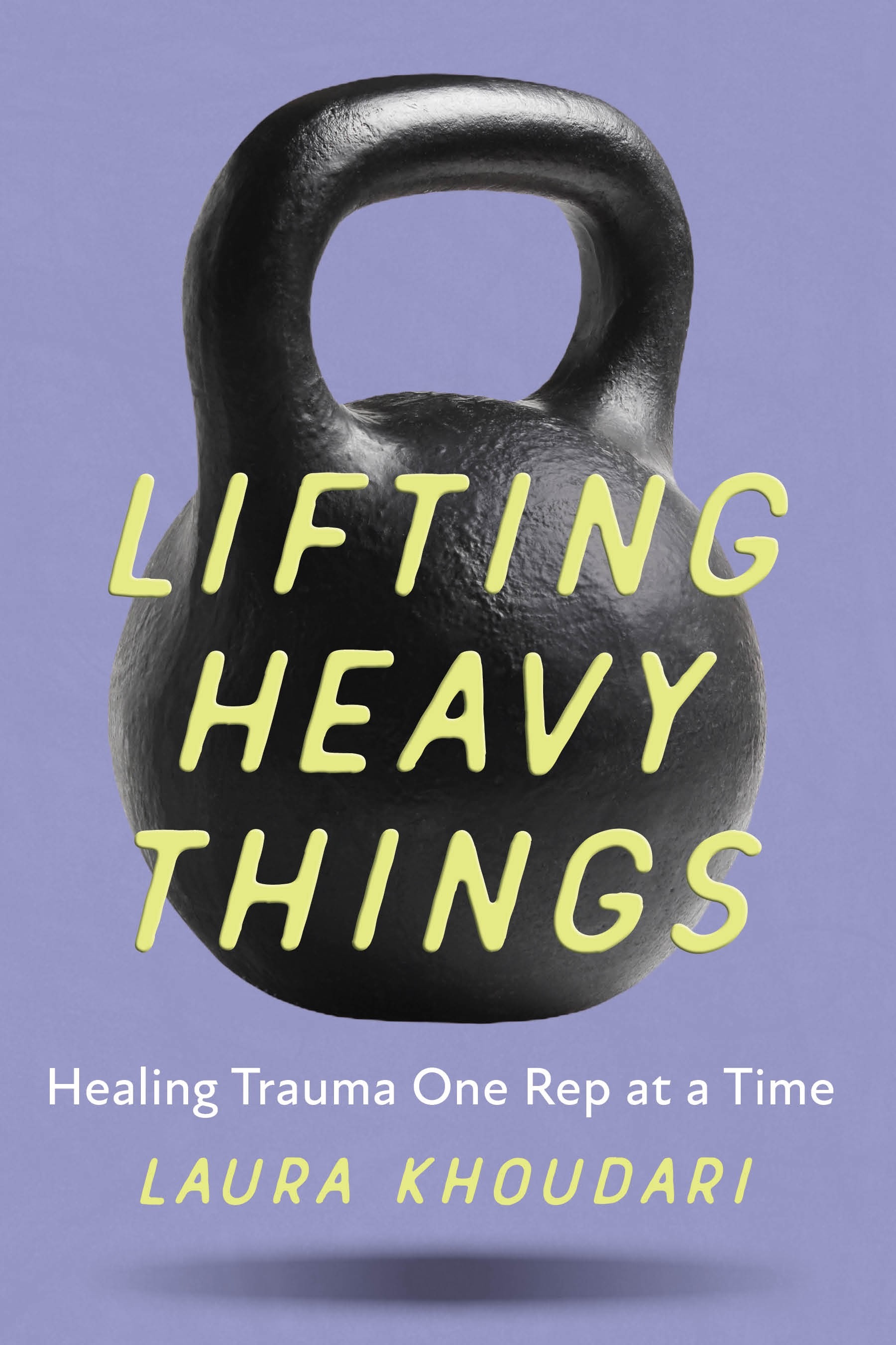 Bookcover: an oversized kettlebell on a purple background, Lifting Heavy Things: Healing Trauma One Rep at a Time