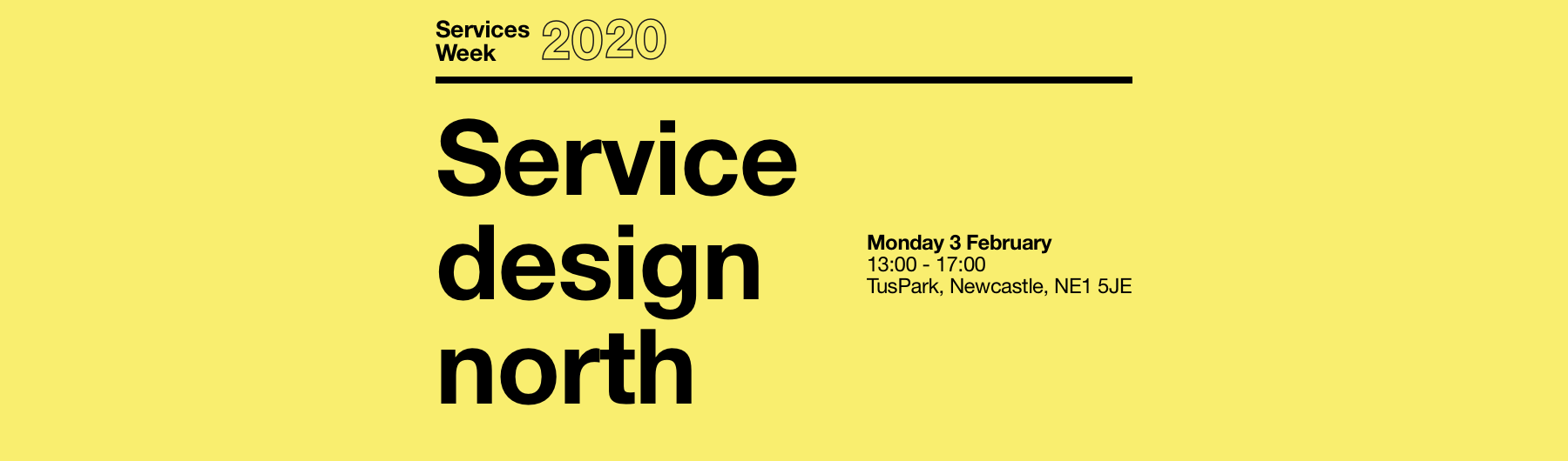 Services Week 2020. Service design north. Monday 3 February 13:00–17:00, TusPark, Newcastle, NE1 5JE