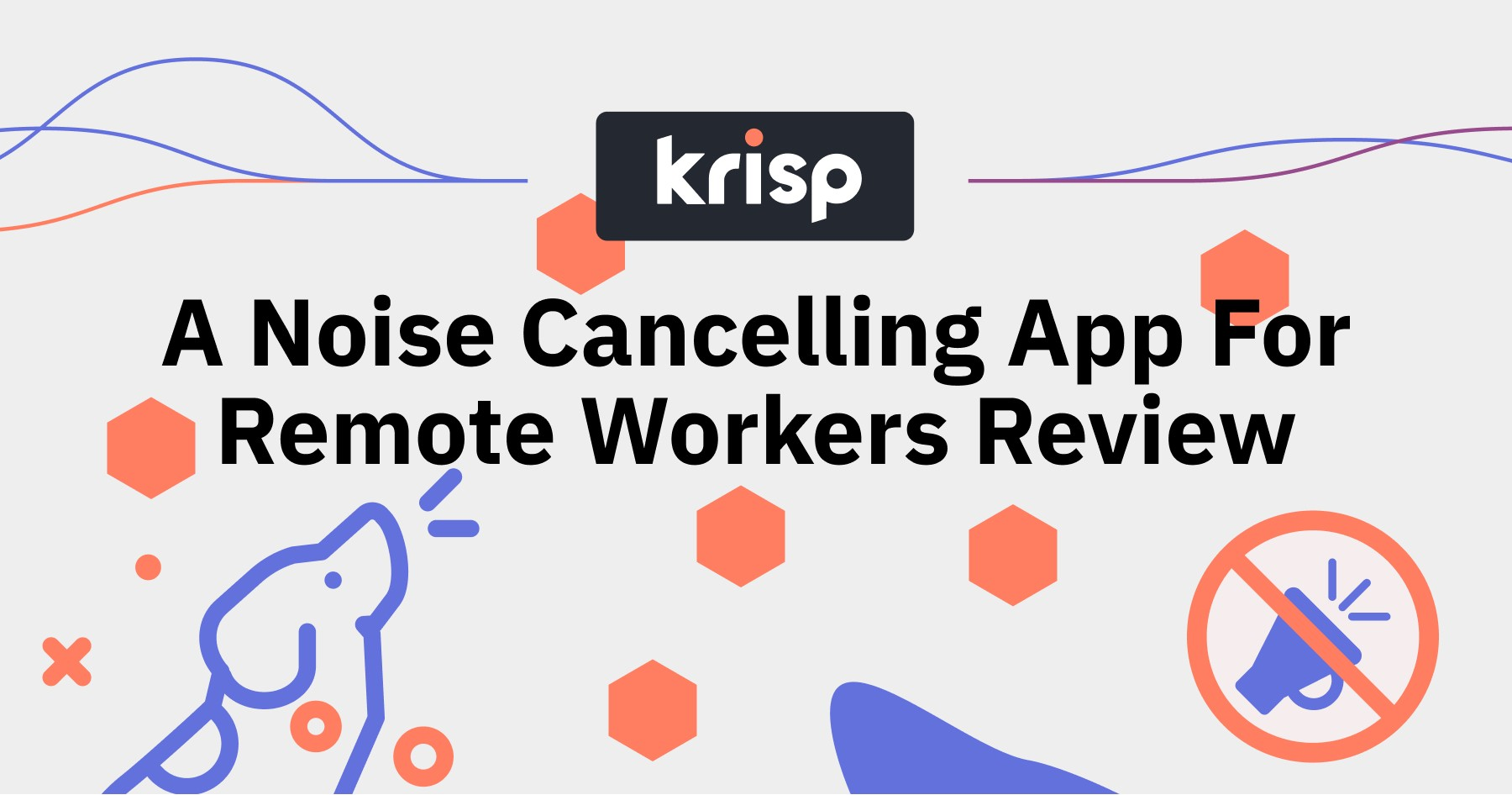 Krisp App—A Noise Cancelling App For Remote Workers