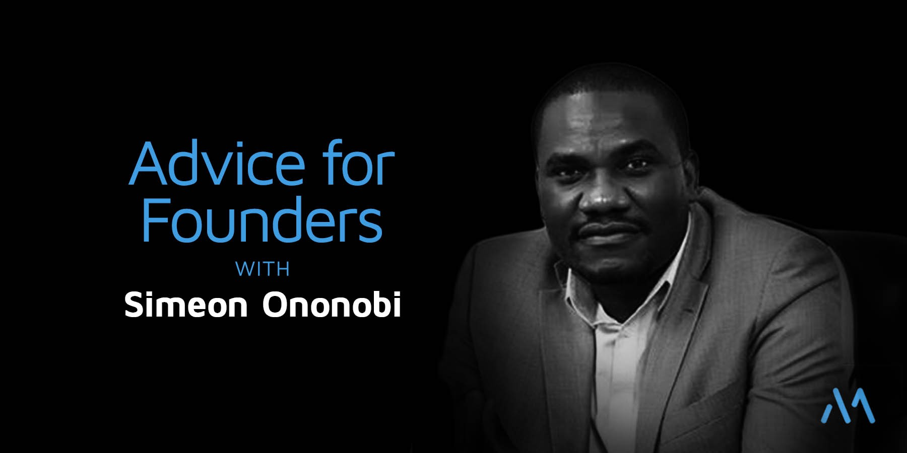 Advice for Founders with Simeon Ononobi | by microtraction ...