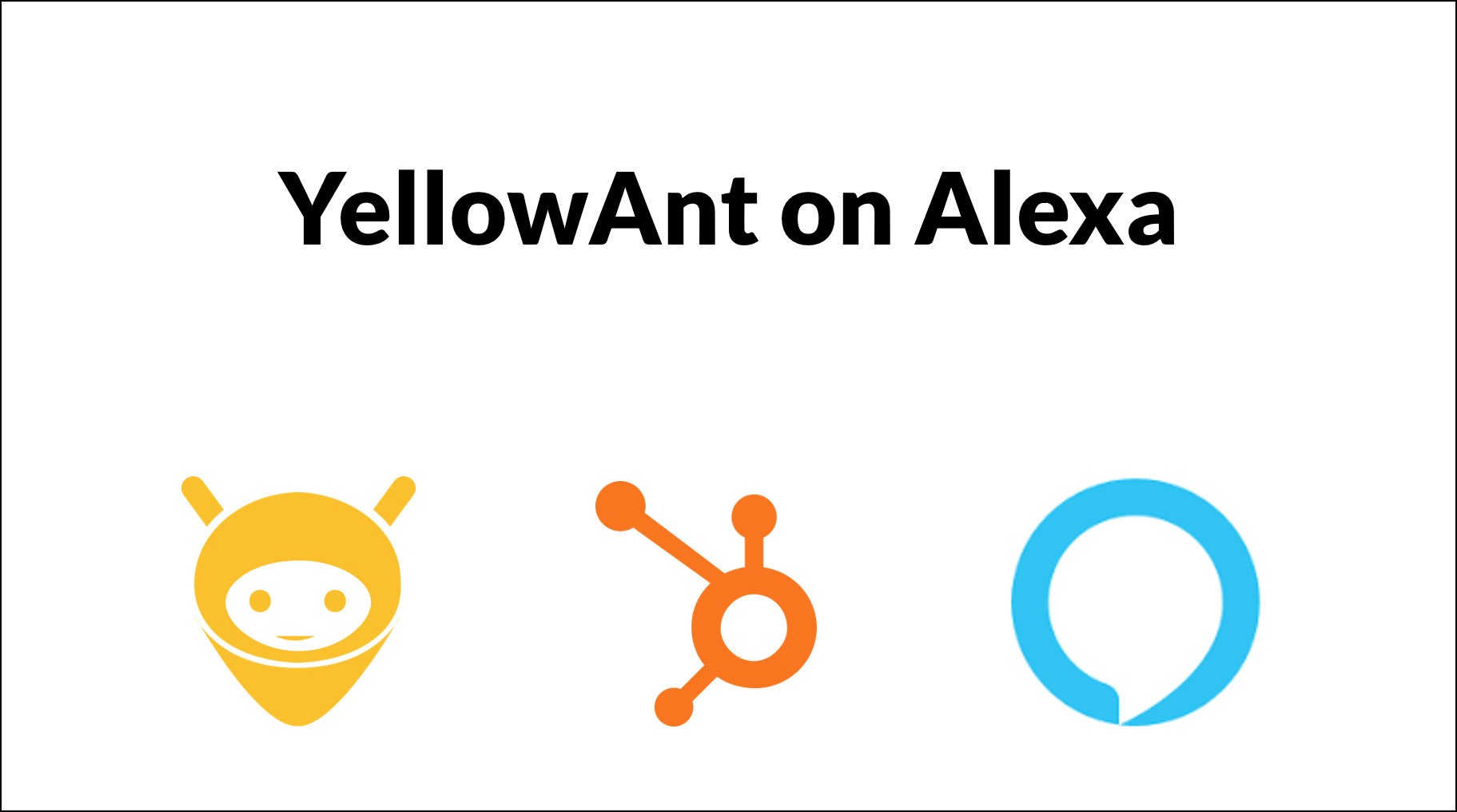 CRM Simplified with HubSpot and Alexa - YellowAnt