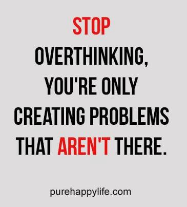 DON'T OVERTHINK IT. There's nothing in the world that can… | by ...