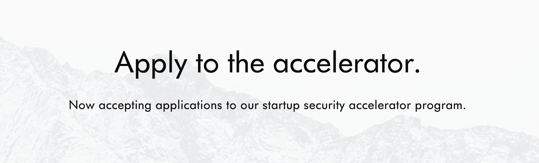 "Text stating, ""Apply to the accelerator, now accepting applications to our startup security accelerator program."""
