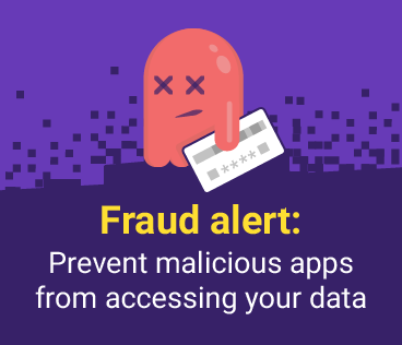 Fraud alert: Preventing malicious apps from accessing your data
