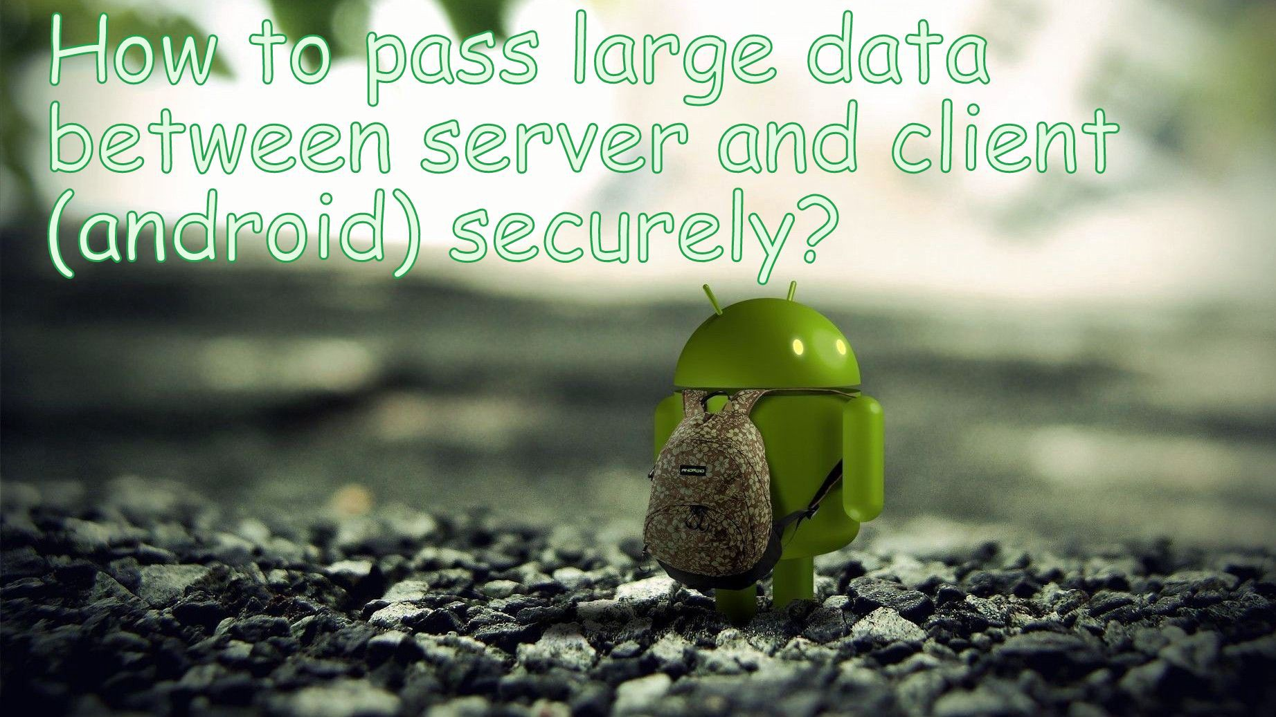 How to pass large data between server and client (android) securely?
