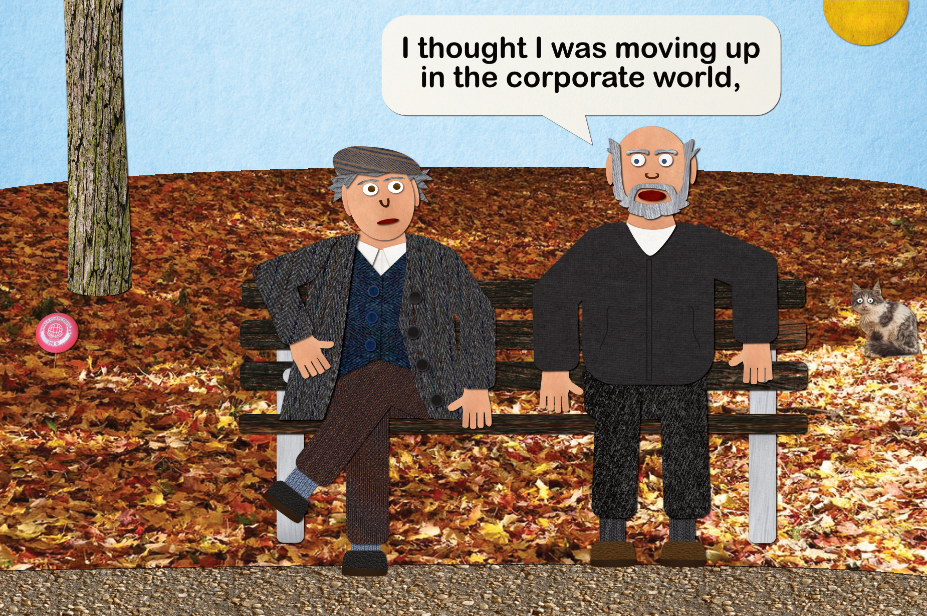 """Two old guys on a park bench: """"I thought I was moving up in the corporate world,"""""""