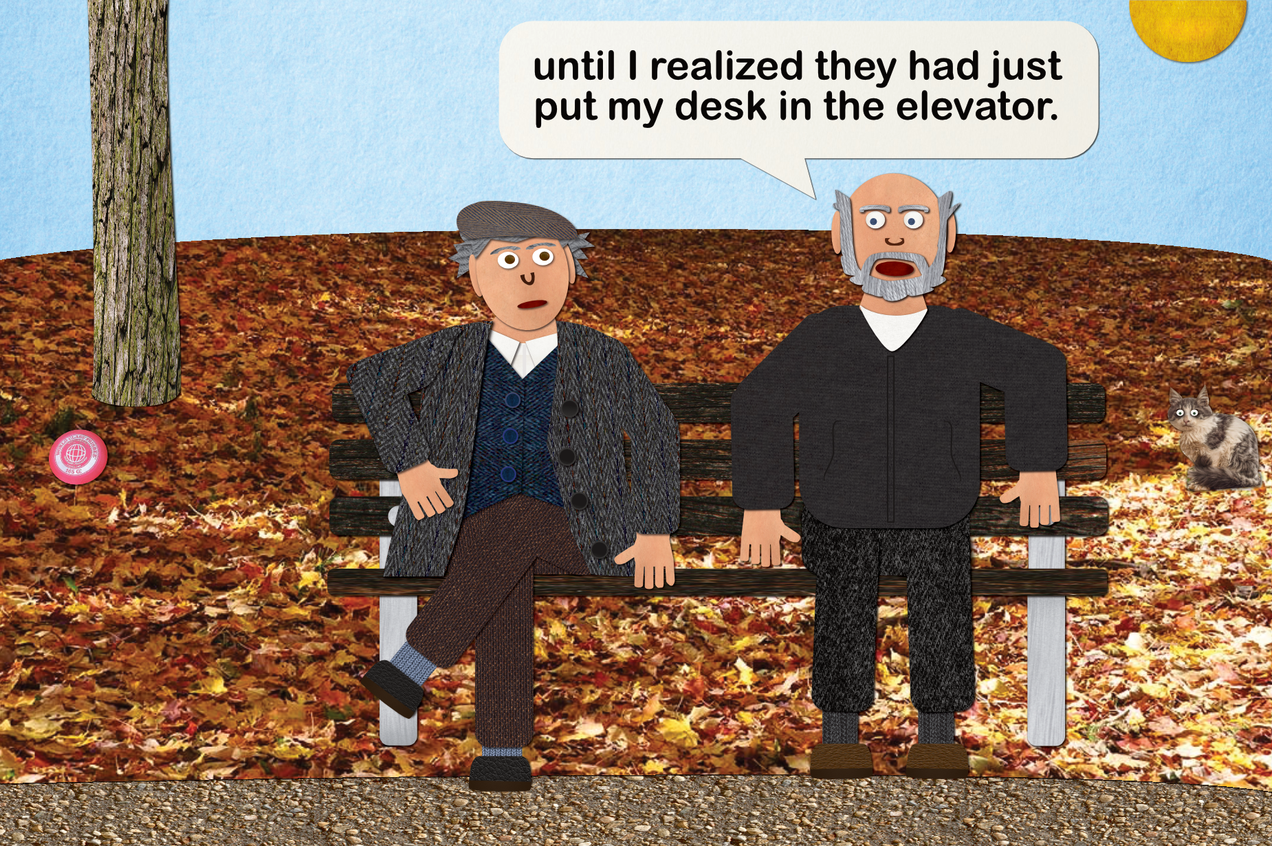 """Two old guys on a park bench: """"until I realized they had just put my desk in the elevator."""""""