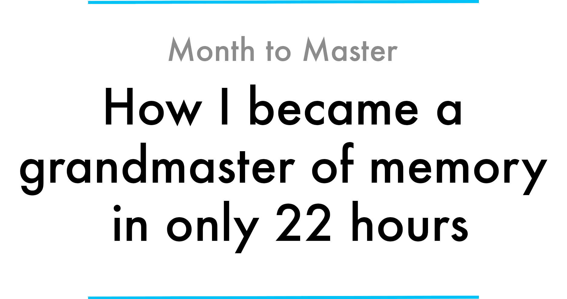 How I became a grandmaster of memory in only 22 hours