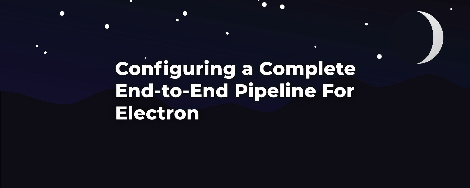 The Complete Electron Pipeline — Development to Rollout