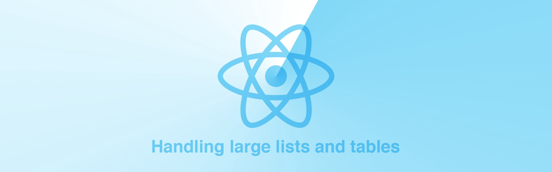 Handling large lists and tables in react - ITNEXT