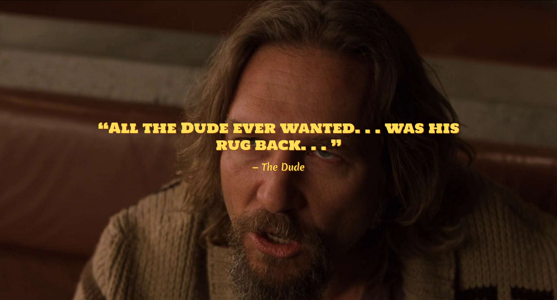 """The Dude: """"All The Dude every wanted… was his rug back."""""""