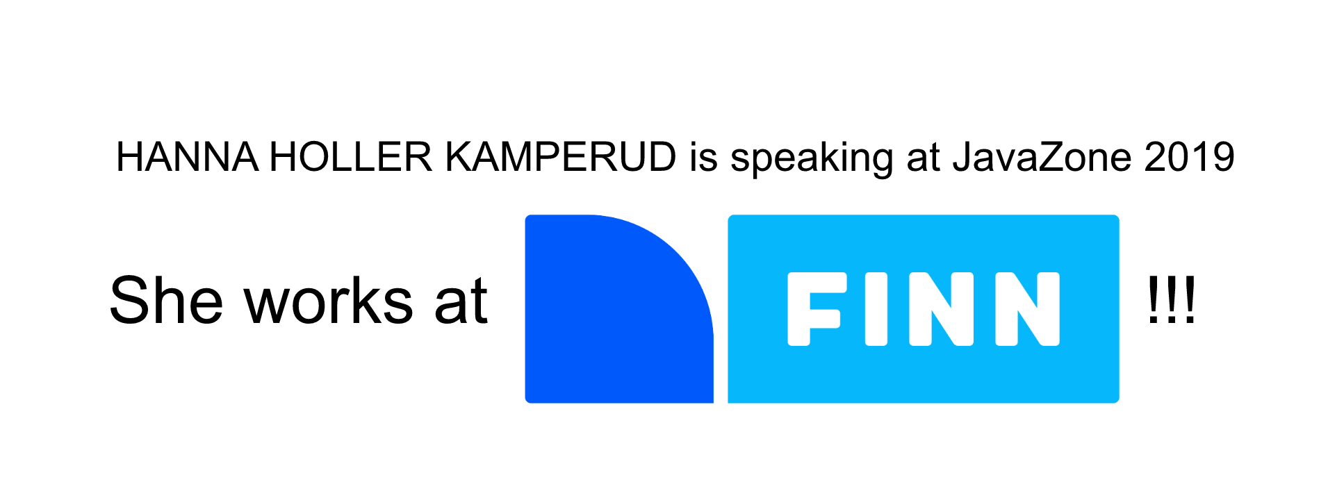 "Words written ""Hanna Holler Kamperud is speaking at JavaZone 2019"" and underneath in larger letters ""she works at FINN!!!"""