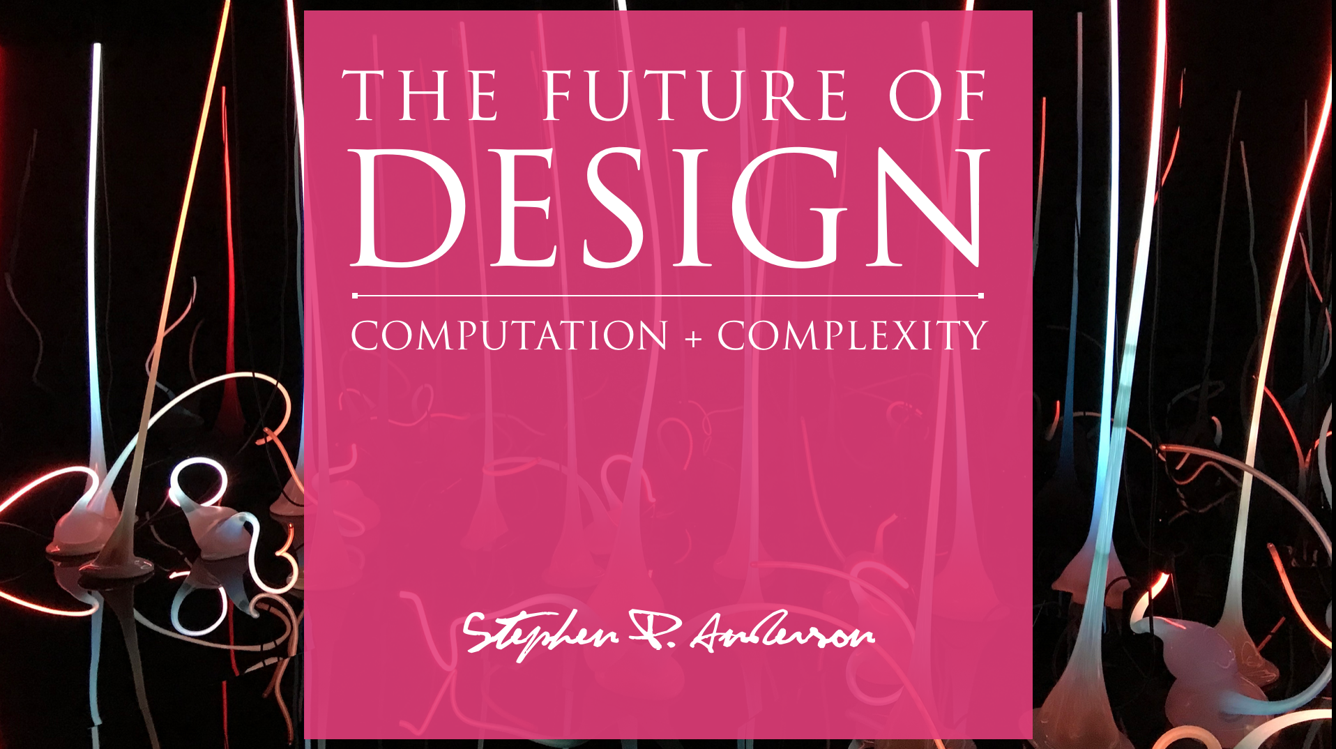 The Future of Design: Computation & Complexity  - Stephen P