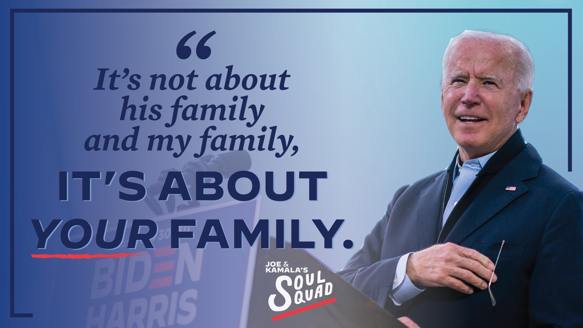 """Photo of Joe Biden with a quote from the final debate: """"It's not about his family and my family, it's about your family."""""""