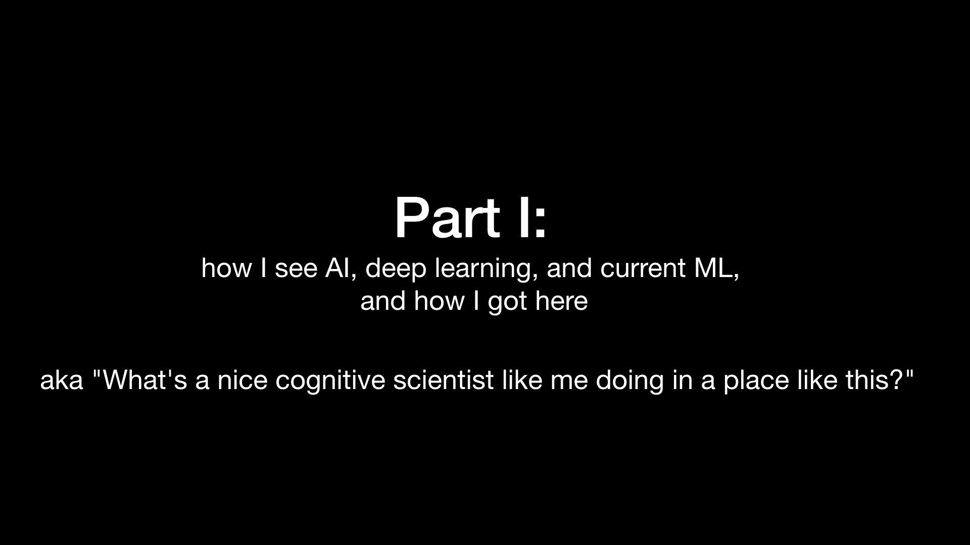 Part I: how I see AI, deep learning, and current ML, and how I got here