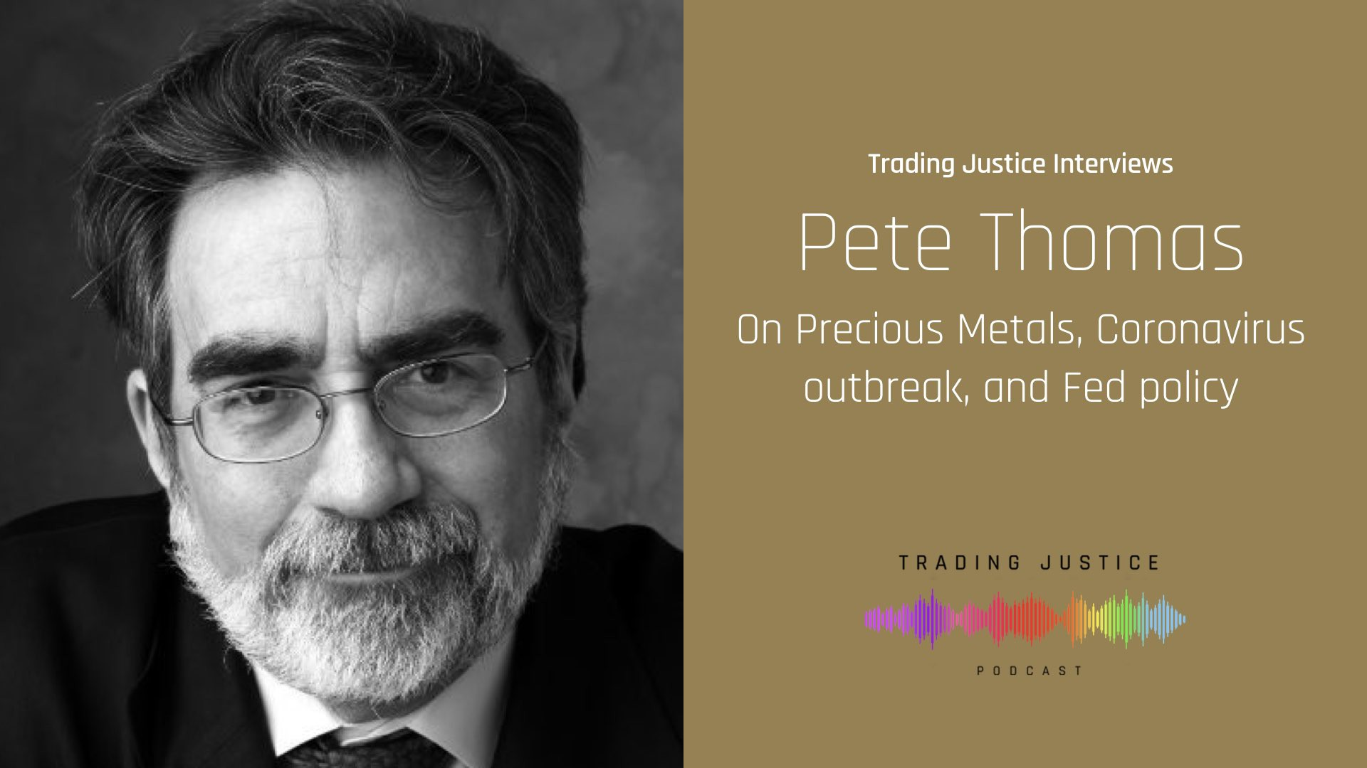 Trading Justice Interviews Pete Thomas on Precious Metals, Coronavirus outbreak, and Fed policy   Trading Justice Podcast