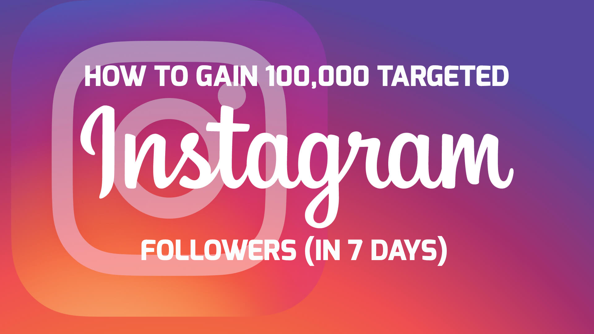 How To Gain 100,000 Targeted Instagram Followers (In 7 days)