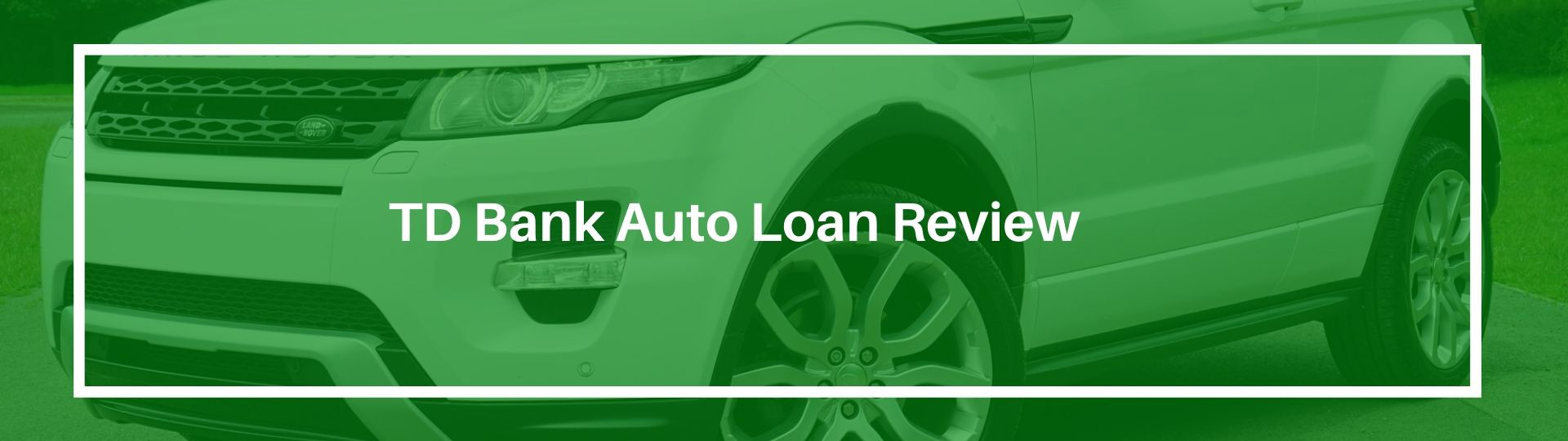 Td Bank Car Loan >> Td Bank Auto Loan Review Rates Refinance Payment And More
