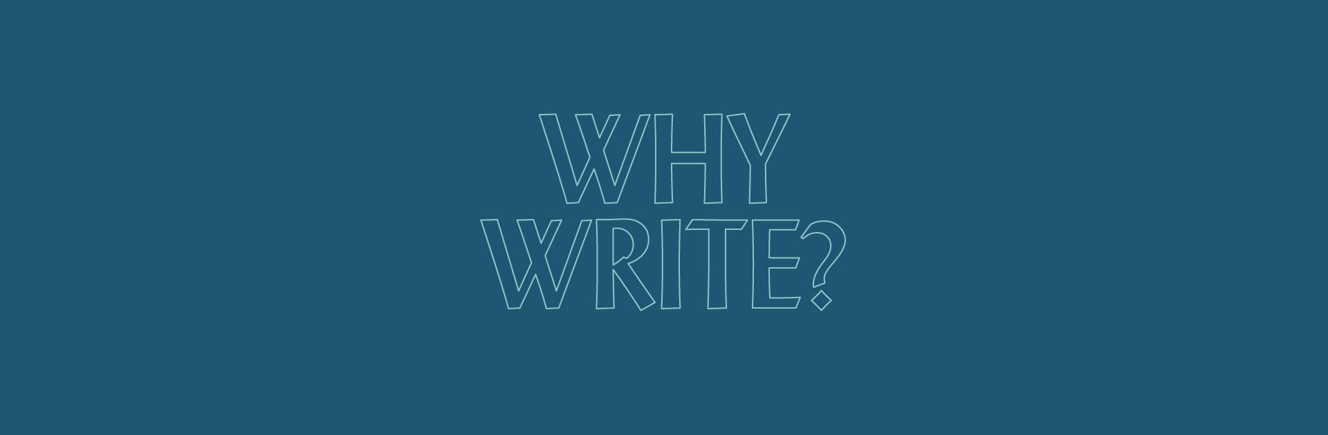 solid blue sapphire coloured background with the words why write? outlined in the colour opal