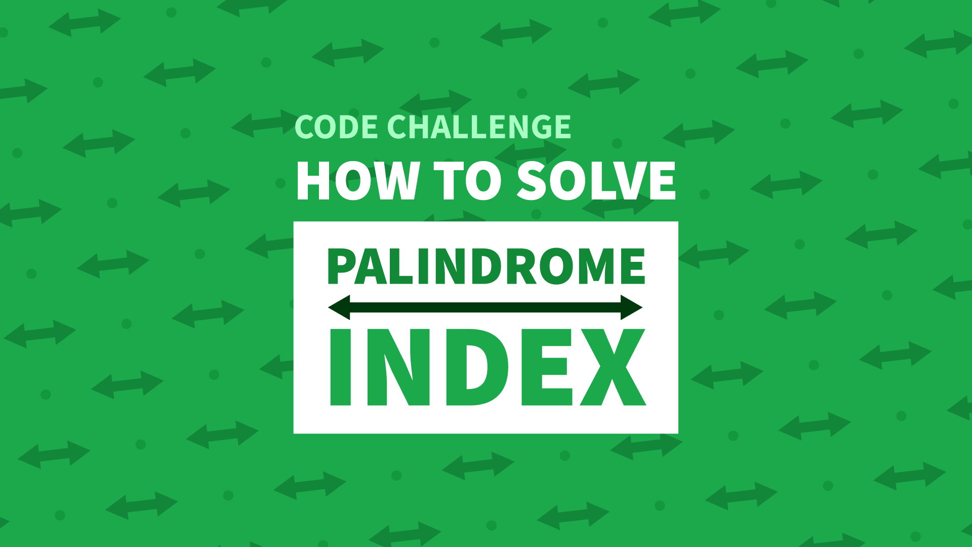 How To Solve The Palindrome Index Code Challenge - Manny