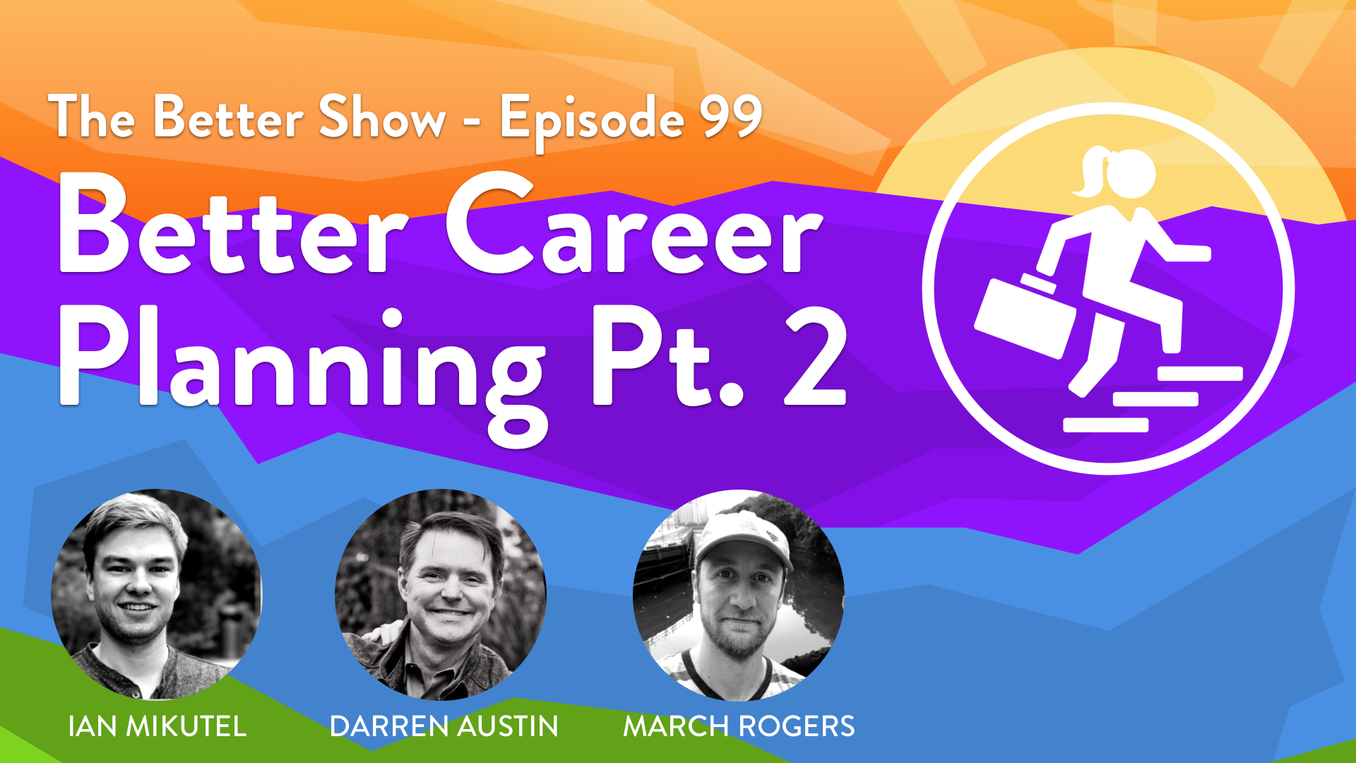 Better Career Planning Part 2 In This Episode We Expand Our By Darren G Austin The Better Show Blog