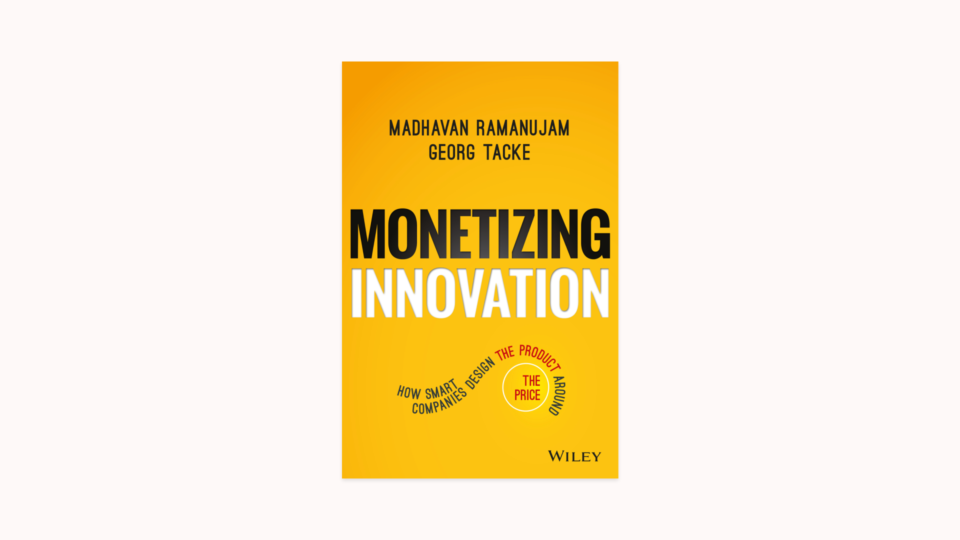 Front cover of the book Monetizing Innovation by Madhavan Ramanujam and Georg Tacke