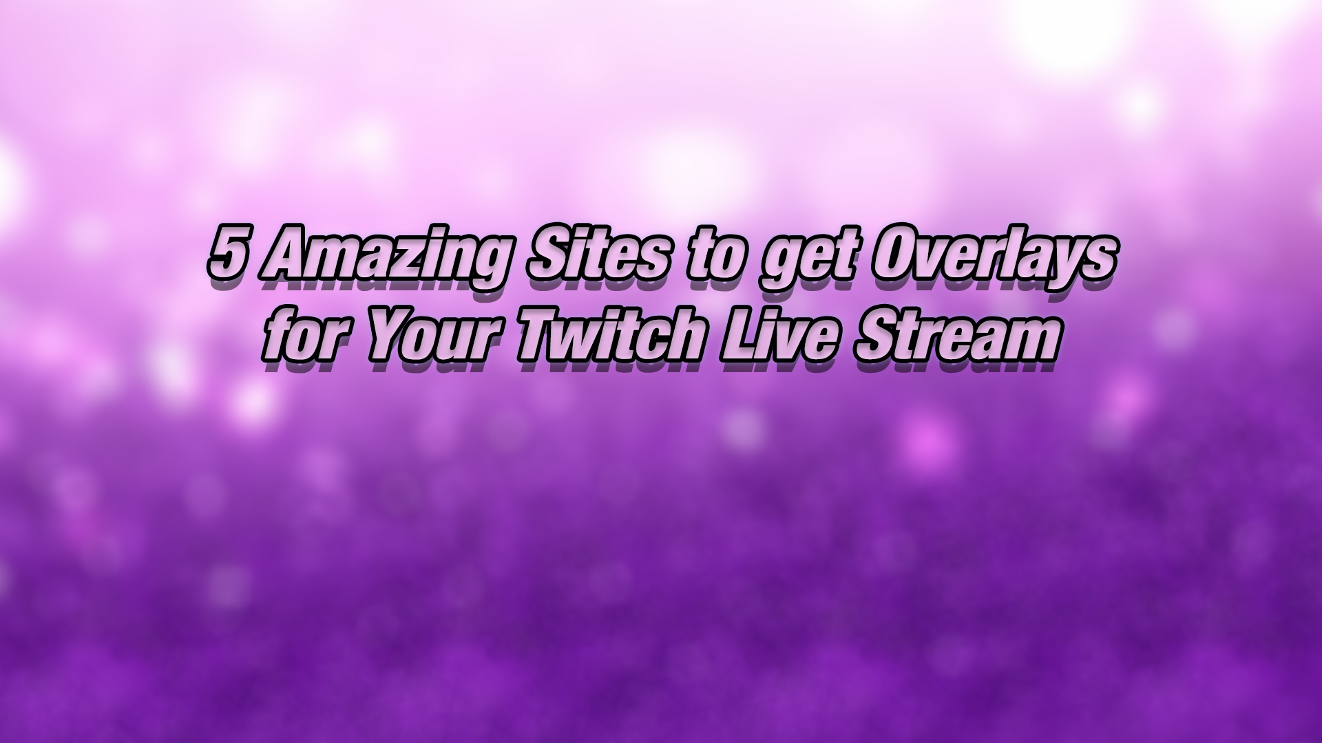 5 Amazing Sites to get Overlays for Your Twitch Live Stream