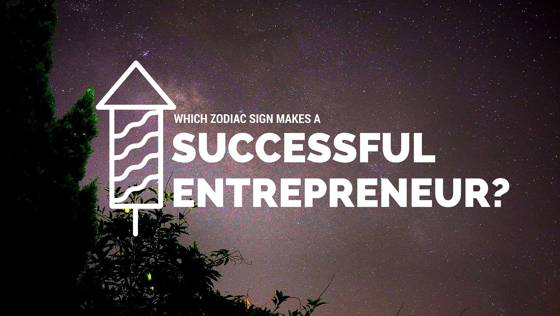 Which Zodiac Sign Makes A Successful Entrepreneur? - The
