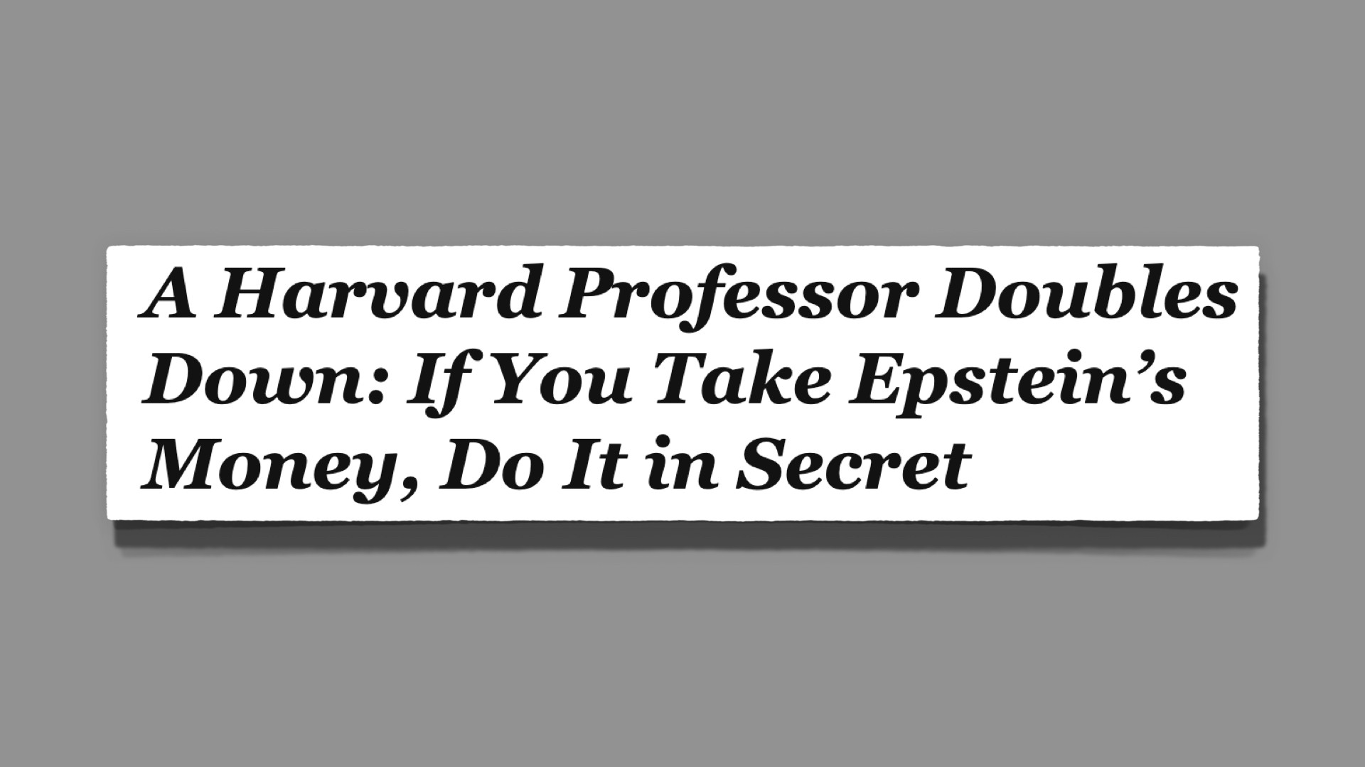 Headline: A Harvard Professor Doubles Down: If you take Epstein's money do it in secret