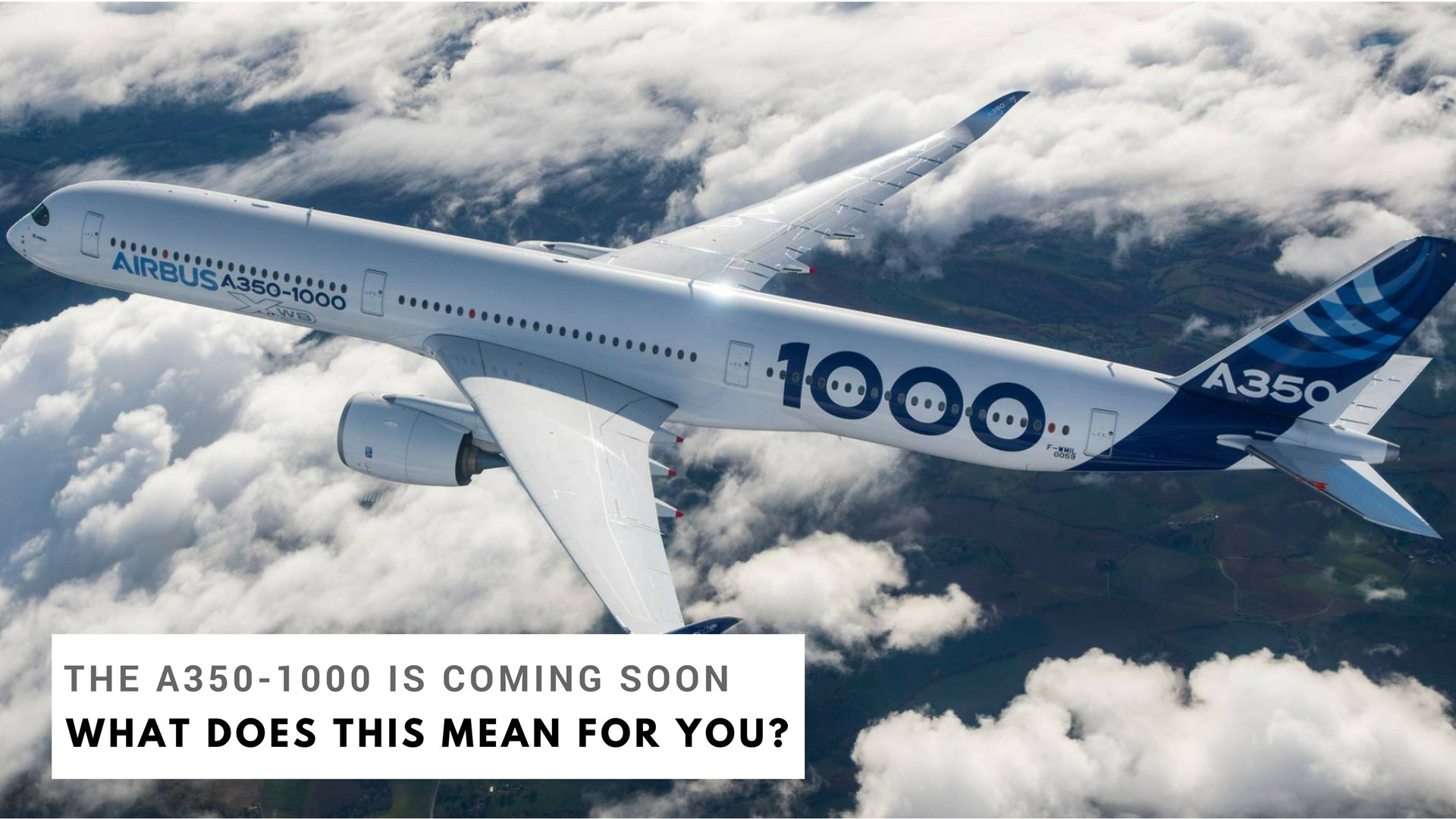 Airbus Is Set To Release the A350–1000 XWB — What This Means
