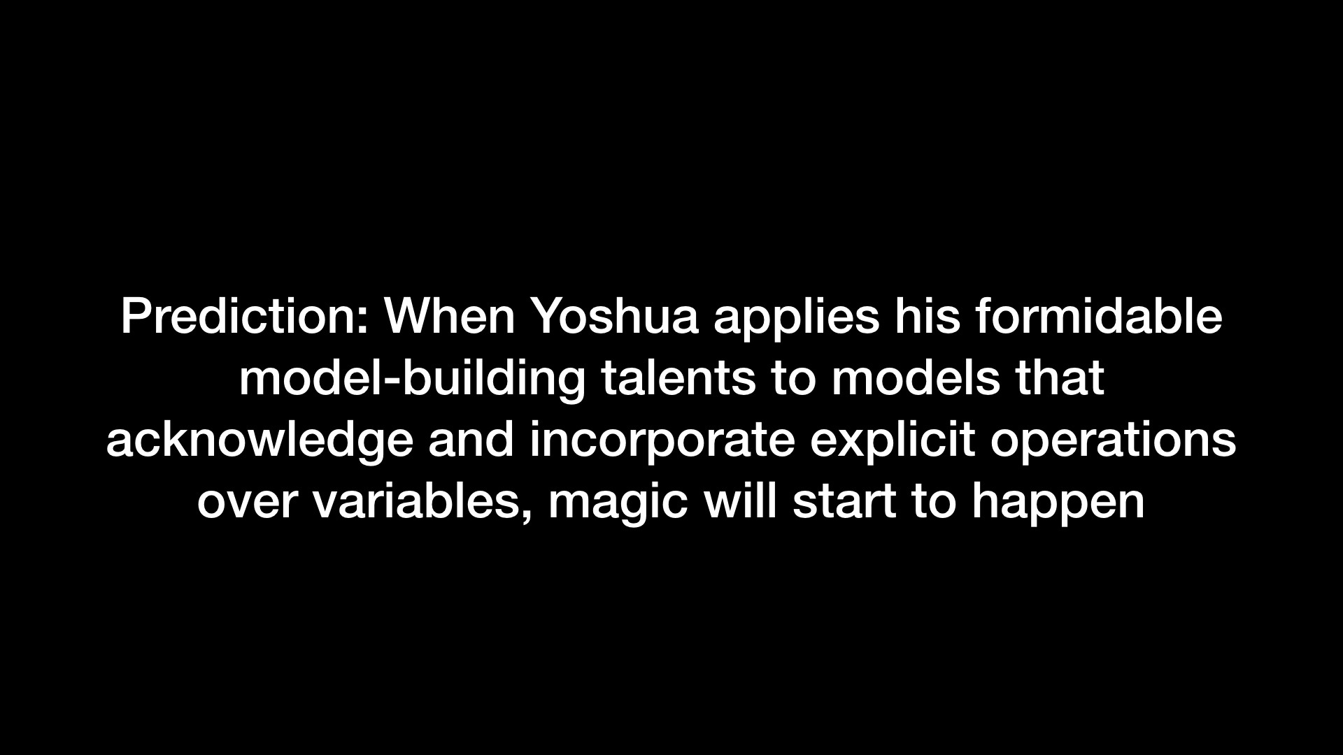 Prediction: When Yoshua applies his formidable model-building talents to models that acknowledge and incorporate (…)
