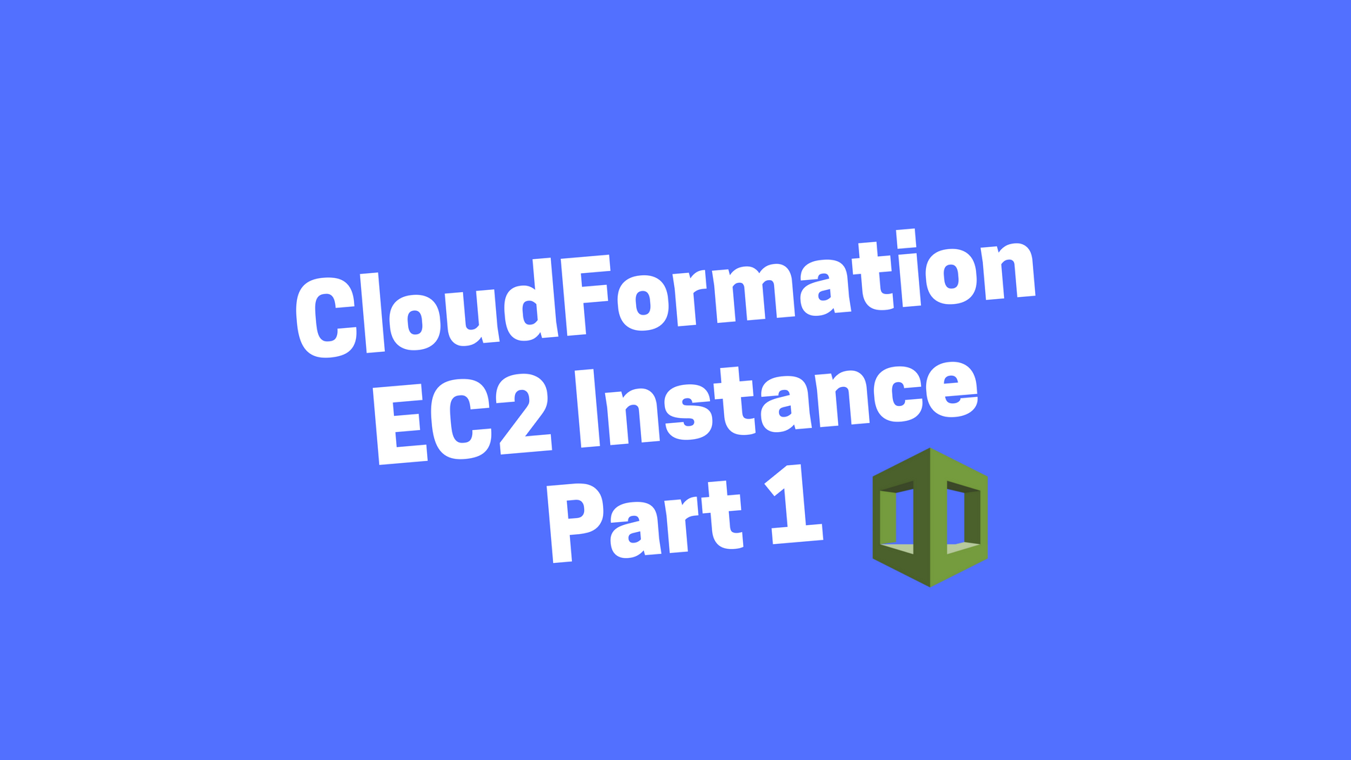 A Simple Introduction to AWS CloudFormation Part 1: EC2 Instance
