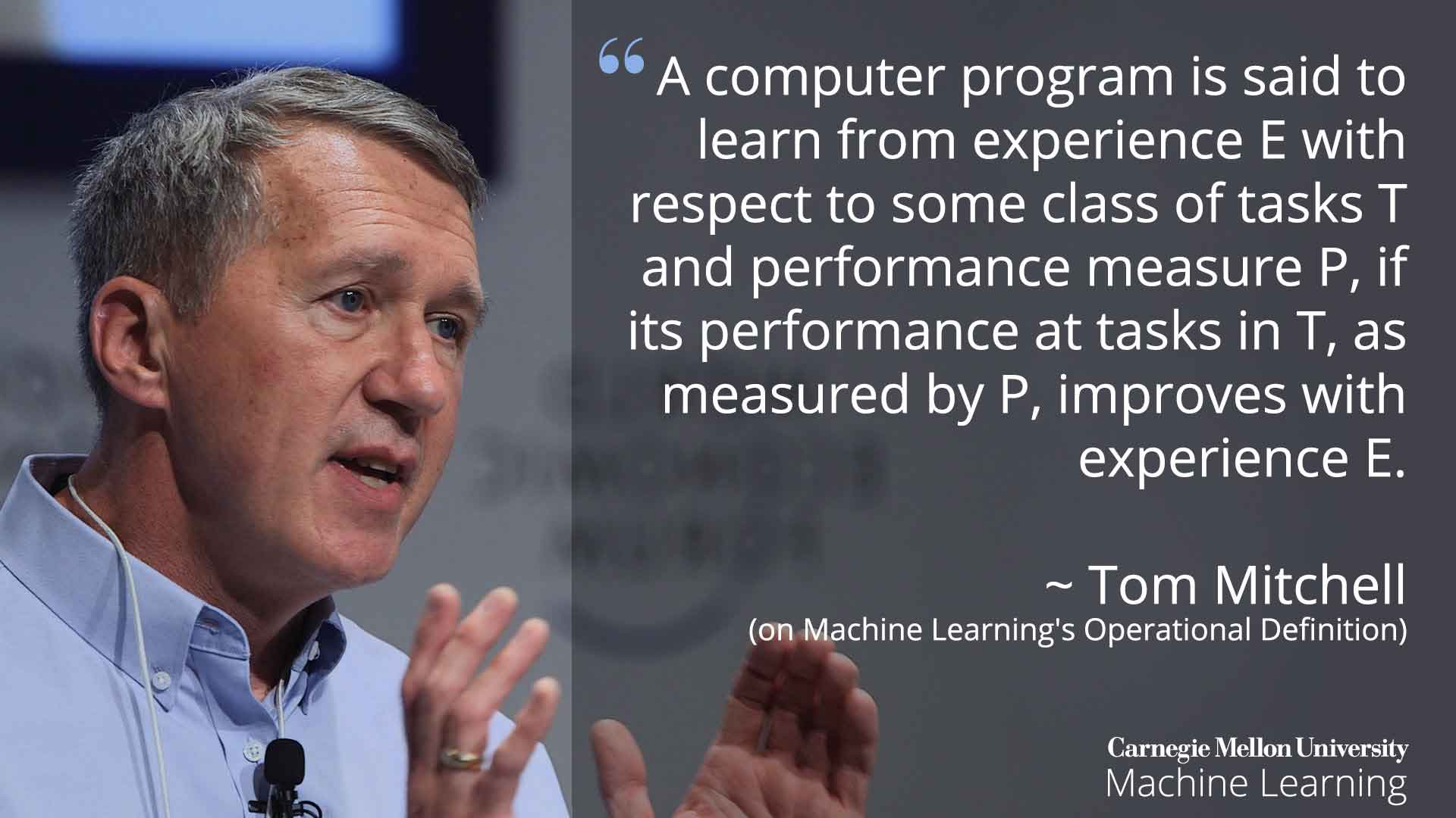 Professor Tom M. Mitchell portrayed explaining the operational definition of machnine learning.