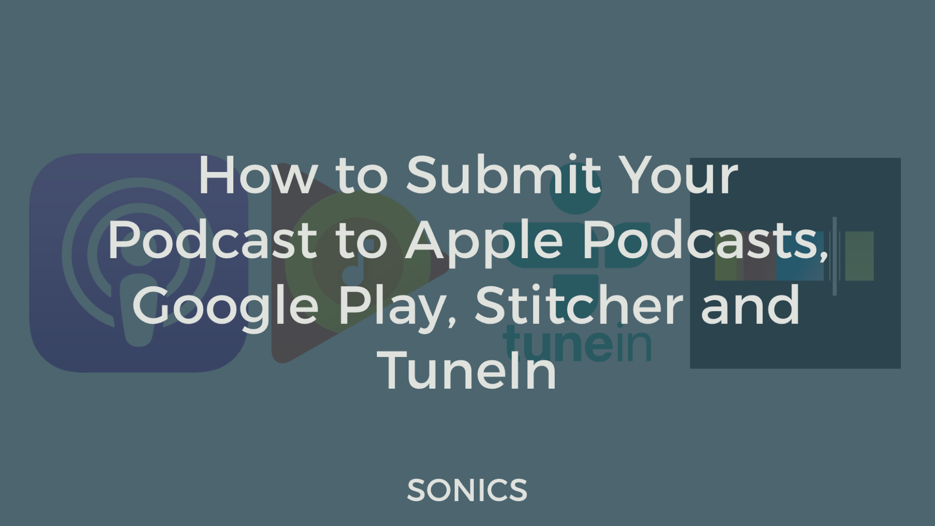 How to Submit Your Podcast to Apple Podcasts, Google Play